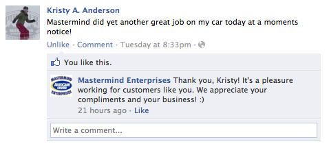 Kristy A. Anderson Mastermind did yet another great job on my car today at a moments notice! Mastermind Enterprises Thank you, Kristy! It's a pleasure working for customers like you. We appreciate your compliments and your business! :)