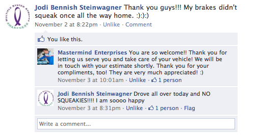 Jodi Bennish Steinwagner Thank you guys!!! My brakes didn't squeak once all the way home. :):):) Mastermind Enterprises You are so welcome!! Thank you for letting us serve you and take care of your vehicle! We will be in touch with your estimate shortly. Thank you for your compliments, too! They are very much appreciated! :) Jodi Bennish Steinwagner Drove all over today and NO SQUEAKIES!!!! I am soooo happy
