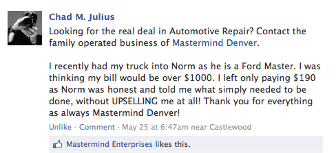 Chad M. Julius  Looking for the real deal in Automotive Repair? Contact the family operated business of Mastermind Denver. I recently had my truck into Norm as he is a Ford Master. I was thinking my bill would be over $1000. I left only paying $190 as Norm was honest and told me what simply needed to be done, without UPSELLING me at all! Thank you for everything as always Mastermind Denver! May 25 at 6:47am