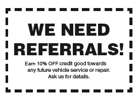 Earn 10% Off credit good towards any future vehicle service or repair for New Referral Customers